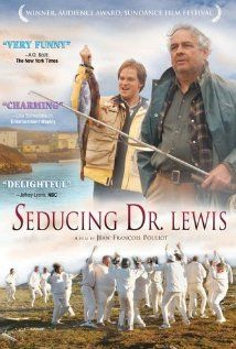 Seducing Dr. Lewis - great French Canadian movie or you can watch the English remake The Grand Seduction. I like both versions equally well.