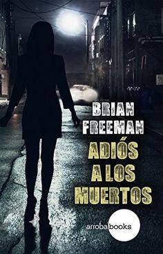 'Adiós a los muertos', Brian Freeman. El culpable no es necesariamente quien se beneficia del asesinato. O quizá sí