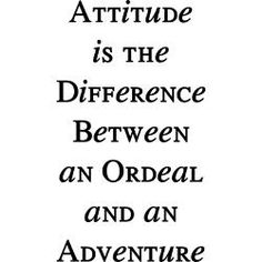 Attitude can make all the difference.