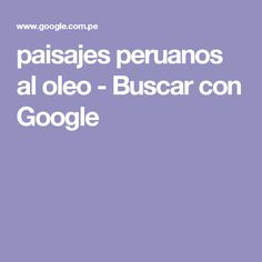 paisajes peruanos al oleo - Buscar con Google