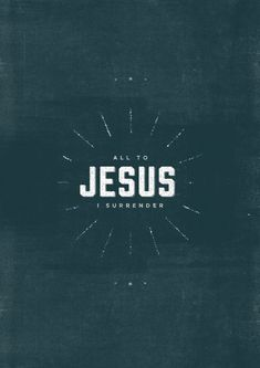 """All to Jesus I surrender.""  