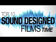 Top 10 Best Sound Designed Films of All Time - YouTube
