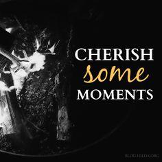 Cherish Some Moments | #HSLDABlog