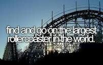 Find and go on the largest rollercoaster in the world. # Bucket list # Before i die #Rollercoaster #Thrills