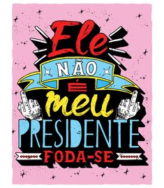 Ele Não É Meu Presidente! Feminism Photography, Body Posi, Tumblr Wallpaper, Trance, Cute Wallpapers, Girl Power, Me Quotes, Lettering, Humor