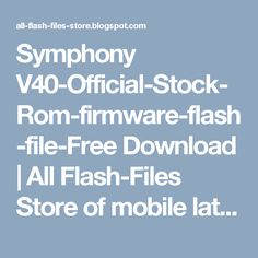 Symphony V40-Official-Stock-Rom-firmware-flash-file-Free Download |  All Flash-Files Store of mobile latest flash files,firmware,ios and ipsw free downloads