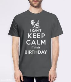 I Can't Keep Calm It's My Birthday T-Shirt | Funny Birthday Party Shirt. Pictured: Grey Mens Tee Shirt.