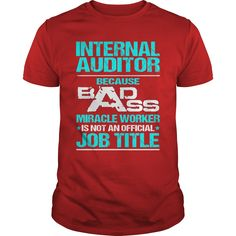 INTERNAL AUDITOR Because BADASS Miracle Worker Isn't An Official Job Title T-Shirts, Hoodies. BUY IT NOW ==► Funny Tee Shirts