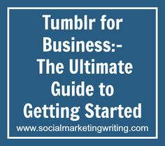 Tumblr for Business: The Ultimate Guide to Getting Started http://socialmarketingwriting.com/tumblr-for-business-the-ultimate-guide-to-getting-started/
