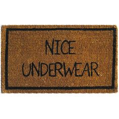 Hilarious doormat compliments your guests on their undies as they are welcomed. Hand woven from natural coconut fiber.