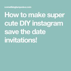 How to make super cute DIY instagram save the date invitations!