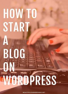 How to Start a Blog on WordPress - Beautiful Dawn Designs
