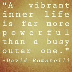 """""""A vibrant inner life is far more powerful than a busy outer one.""""-David Romanelli (INFJ)"""
