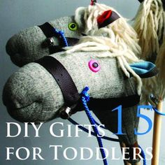 15 DIY Gifts for Toddlers...the stick horse is so fun! [ PropFunds.com ] #gifts #funds #investment
