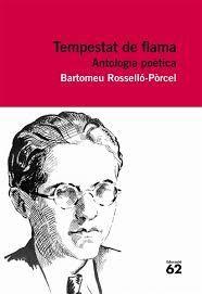 Curs:  2n BAT. Matèria: Literatura catalana, modalitat.Títol: Tempestat de flama (antologia poètica) (4 exemplars). Autor: Rosselló-Pòrcel, Bartomeu; Mosquera, Roberto [ed.] Publicació: Barcelona: Edicions 62, 2012 Col·lecció: Educació 62; 78  http://aplitic.xtec.cat/epergam/web/fitxa.jsp?id=15662148