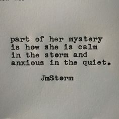 calm in the storm and anxious in the quiet.