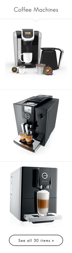 """""""Coffee Machines"""" by m2ri ❤ liked on Polyvore featuring home, kitchen & dining, keurig, small appliances, piano black, jura coffee machine, jura, colored coffee makers, jura espresso maker and jura espresso machine"""