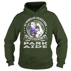 All Women are Created Equal Then a few Become Park Aide Job Shirts #gift #ideas #Popular #Everything #Videos #Shop #Animals #pets #Architecture #Art #Cars #motorcycles #Celebrities #DIY #crafts #Design #Education #Entertainment #Food #drink #Gardening #Geek #Hair #beauty #Health #fitness #History #Holidays #events #Home decor #Humor #Illustrations #posters #Kids #parenting #Men #Outdoors #Photography #Products #Quotes #Science #nature #Sports #Tattoos #Technology #Travel #Weddings #Women