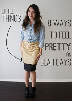 Little Things: 8 Ways to Feel Pretty on Blah Days