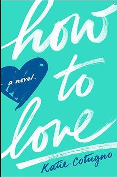 How to Love by Katie Cotugno | Community Post: 15 YA Books That You Haven't Read (But Totally Should)