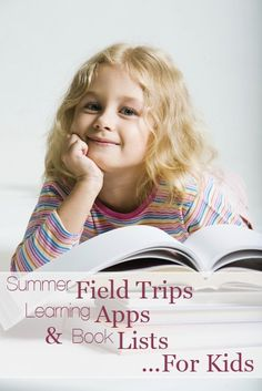 Summer Field Trips, Learning Apps & Book Lists... For Kids!