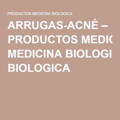 ARRUGAS-ACNÉ – PRODUCTOS MEDICINA BIOLOGICA