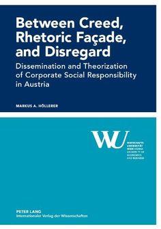 Between Creed, Rhetoric Façade, and Disregard: Dissemination and Theorization of Corporate Social Responsibility in Austria (Markus A. Höllerer, 2012)