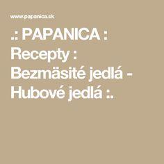 .: PAPANICA : Recepty : Bezmäsité jedlá - Hubové jedlá :.
