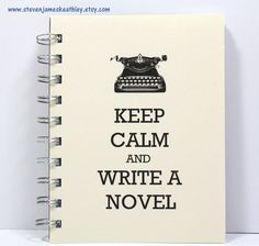 Journal Diary Spiral Notebook Sketch Book - Keep Calm and Write a Novel - Ivory