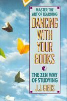 Dancing With Your Books: the Zen Way of Studying by J. J. Gibbs