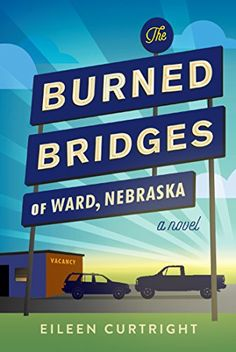 The Burned Bridges of Ward, Nebraska by Eileen Curtright Paperback) for sale online Summer Reading Lists, I Love Reading, Reading 2016, Books To Read, My Books, Burning Bridges, Book Review Blogs, Literary Fiction, Reading Material