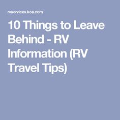10 Things to Leave Behind - RV Information (RV Travel Tips)