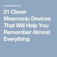 21 Clever Mnemonic Devices That Will Help You Remember Almost Everything