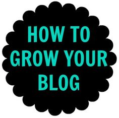 How to grow your blog- Part 1