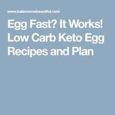 Egg Fast? It Works! Low Carb Keto Egg Recipes and Plan