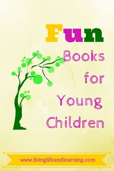 Nice list for youngest kids! Fun Books for Young Children | Living Life and Learning