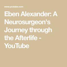 Eben Alexander: A Neurosurgeon's Journey through the Afterlife - YouTube