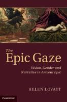 The epic gaze : vision, gender and narrative in ancient epic / Helen Lovatt