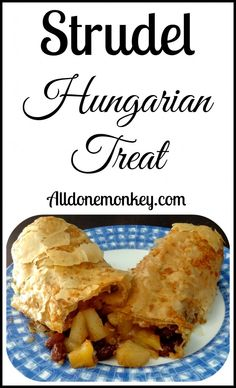 Strudel: Hungarian Treat {Around the World in 12 Dishes} - All Done Monkey