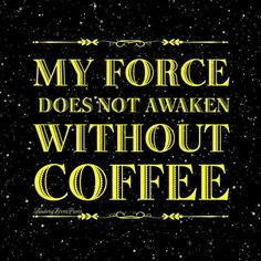 """""""My Force does not Awaken without Coffee"""", ha! Star Wars Humor."""