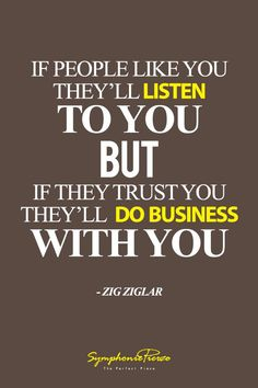 If people like you they'll listen to you, but if they trust you they'll do business with you More
