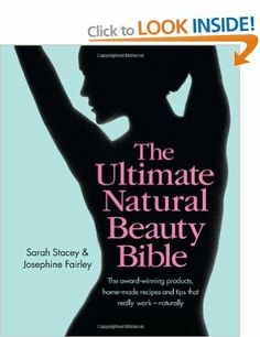 The Ultimate Natural Beauty Bible: The award-winning products, home-made recipes and tips that really work - naturally: Amazon.co.uk: Sarah Stacey, Josephine Fairley: Books