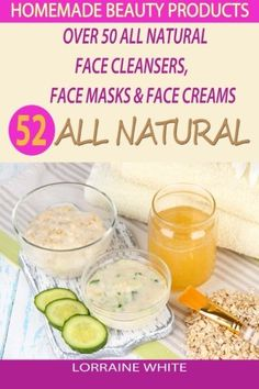 awesome Homemade Beauty Products : Over 50 All Natural Recipes For Face Masks, Facial Cleansers & Face Creams: Natural Organic Skin Care Recipes For Youthful & Radiant Skin (All Natural Series)