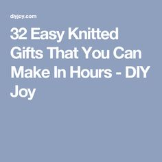 32 Easy Knitted Gifts That You Can Make In Hours - DIY Joy