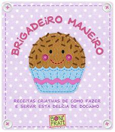 A BoniFrati Bonecos & Cia orgulhosamente apresenta...      Download Livrinho Brigadeiro Maneiro!   Feito commuito carinho e a participação...
