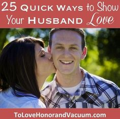 25 Quick Ways to Show Your Husband Love--fun things that take less than 5 minutes! Choose 2 a day and DO THEM to boost your #marriage!