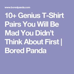 10+ Genius T-Shirt Pairs You Will Be Mad You Didn't Think About First | Bored Panda
