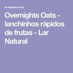 Overnights Oats - lanchinhos rápidos de frutas - Lar Natural