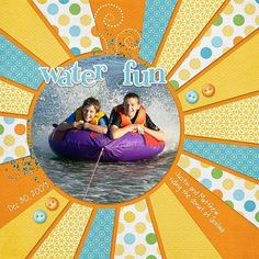 'Water Fun' LOL! So bright and I love the template used =). Fun layout!