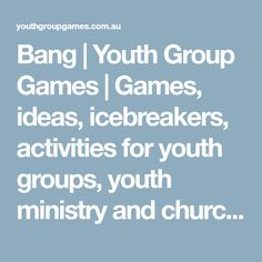 Bang | Youth Group Games | Games, ideas, icebreakers, activities for youth groups, youth ministry and churches.
